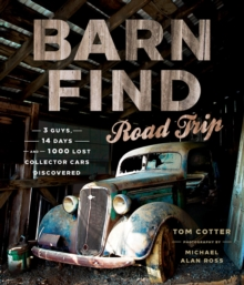 Barn Find Road Trip : 3 Guys, 14 Days and 1000 Lost Collector Cars Discovered, Hardback Book