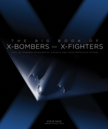 The Big Book of X-Bombers & X-Fighters : USAF Jet-Powered Experimental Aircraft and Their Propulsive Systems, Hardback Book