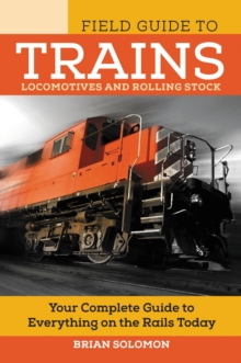 The Field Guide to Trains : Locomotives and Rolling Stock, Paperback / softback Book