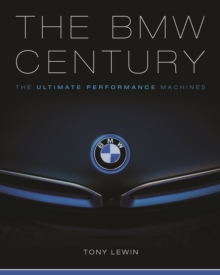 The BMW Century : The Ultimate Performance Machines, Hardback Book