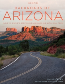 Backroads of Arizona - Second Edition : Along the Byways to Breathtaking Landscapes and Quirky Small Towns, Paperback Book