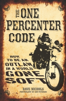 The One Percenter Code : How to be an Outlaw in a World Gone Soft, Paperback Book