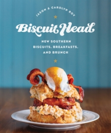 Biscuit Head : New Southern Biscuits, Breakfasts, and Brunch, Hardback Book