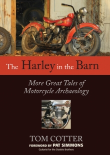 The Harley in the Barn : More Great Tales of Motorcycle Archaeology, Paperback / softback Book