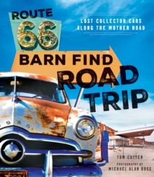 Route 66 Barn Find Road Trip : Lost Collector Cars Along the Mother Road, Hardback Book