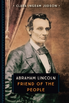 Abraham Lincoln : Friend of the People, Paperback / softback Book