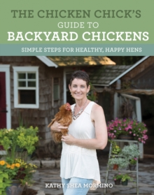 The Chicken Chick's Guide to Backyard Chickens : Simple Steps for Healthy, Happy Hens, Paperback Book