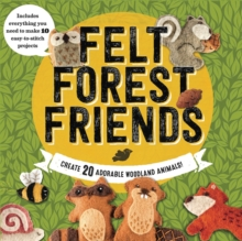 Felt Forest Friends : Create 20 Adorable Woodland Animals, Kit Book