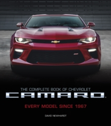 The Complete Book of Chevrolet Camaro, 2nd Edition : Every Model Since 1967, Hardback Book