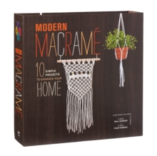 Modern Macrame : 10 Simple Projects to Enhance Your Home, Kit Book