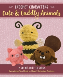 Crochet Characters Cute & Cuddly Animals : 12 Darling Designs, Everything You Need to Make 2 Adorable Projects, Kit Book