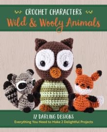Crochet Characters Wild & Wooly Animals : 12 Darling Designs, Everything You Need to Make 2 Delightful Projects, Kit Book