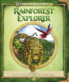 Ultimate Expeditions Rainforest Explorer : Includes 51 pieces to build 8 forest animals, and a removable diorama!, Hardback Book