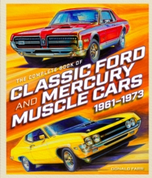 The Complete Book of Classic Ford and Mercury Muscle Cars : 1961-1973, Hardback Book