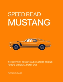 Speed Read Mustang : The History, Design and Culture Behind Ford's Original Pony Car, Paperback / softback Book