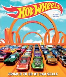 Hot Wheels : From 0 to 50 at 1:64 Scale, Paperback / softback Book