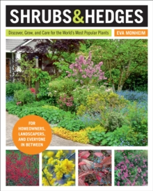 Shrubs and Hedges : Discover, Grow, and Care for the World's Most Popular Plants, Paperback / softback Book