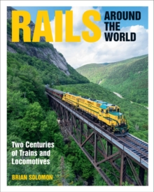 Rails Around the World : Two Centuries of Trains and Locomotives, Hardback Book