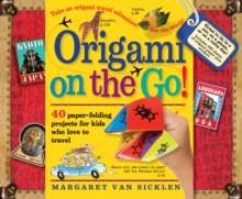 Origami On-the-Go : 40 Paper-Folding Projects for Kids Who Love to Travel, Paperback Book