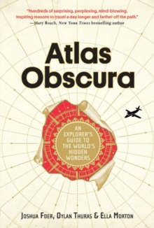 Atlas Obscura : An Explorer's Guide to the World's Most Unusual Places, Hardback Book