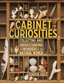 Cabinet Of Curiosities : Collecting and Understanding the Wonders of the Natural World, Hardback Book