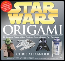 Origami :  36 Amazing Paper-Folding Projects from a Galaxy Far, Far Away...., Paperback Book