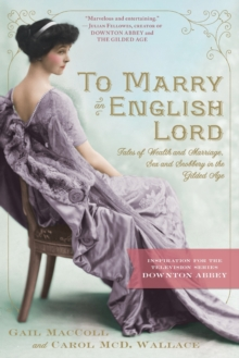 To Marry an English Lord : Tales of Wealth and Marriage,Sex and Snobbery, Paperback Book