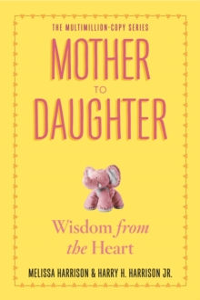 Mother to Daughter : Shared Wisdom from the Heart, Paperback Book