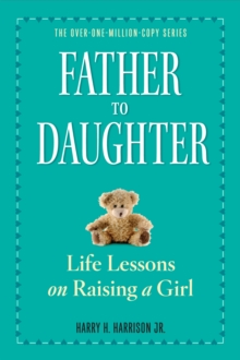 Father to Daughter : Life Lessons on Raising a Girl, Paperback Book