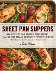 Sheet Pan Suppers : 120 Recipes for Simple, Surprising, Hands-off Meals Straight from the Oven, Paperback Book