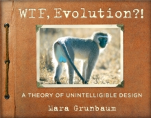 WTF, Evolution!? :  A Theory of Unintelligible Design, Paperback Book