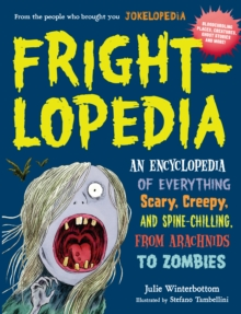 Frightlopedia : An Encyclopedia of Everything Scary, Creepy and Spine-Chilling, from Arachnids to Zombies, Paperback / softback Book