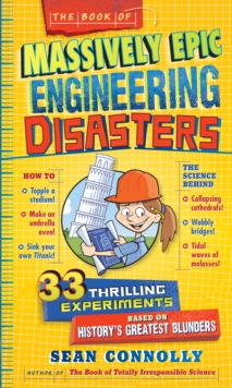 The Book Of Massively Epic Engineering Disasters : 33 Thrilling Experiments for Young Scientists, Hardback Book