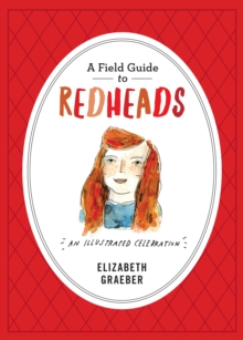 A Field Guide To Redheads : An Illustrated Celebration, Hardback Book