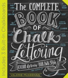 The Complete Book of Chalk Lettering : Create & Develop Your Own Style, Hardback Book