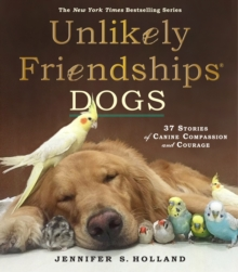 Unlikely Friendships: Dogs : 37 Stories of Canine Compassion and Courage, Paperback Book