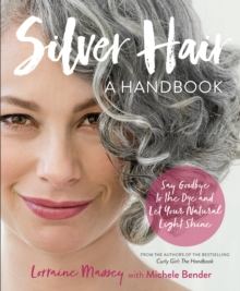 Silver Hair : Say Goodbye to the Dye and Let Your Natural Light Shine; A Handbook, Paperback / softback Book