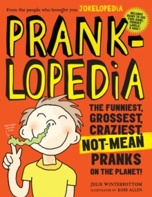 Pranklopedia 2nd Edition : The Funniest, Grossest, Craziest, Not-Mean Pranks on the Planet!, Paperback Book