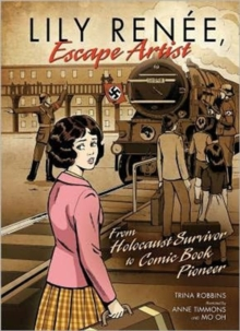 Lily Renee, Escape Artist From Holocaust Surviver To Comic Book Pioneer, Paperback / softback Book