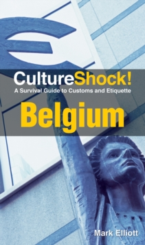 Culture Shock! Belgium : A Survival Guide to Customs and Etiquette, Paperback / softback Book