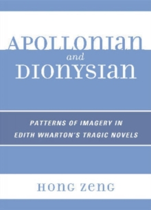 Apollonian and Dionysian : Patterns of Imagery in Edith Wharton's Tragic Novels, Paperback / softback Book