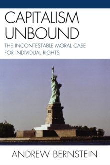 Capitalism Unbound : The Incontestable Moral Case for Individual Rights, Paperback / softback Book