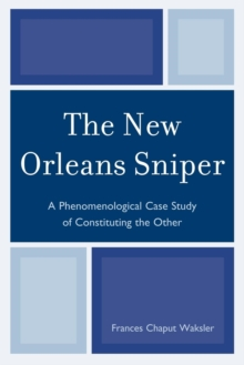 The New Orleans Sniper : A Phenomenological Case Study of Constituting the Other, EPUB eBook