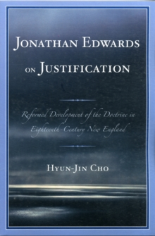 Jonathan Edwards on Justification : Reform Development of the Doctrine in Eighteenth-Century New England, Paperback / softback Book