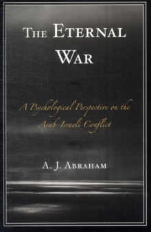 The Eternal War : A Psychological Perspective on the Arab-Israeli Conflict, Paperback Book