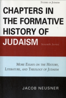 Chapters in the Formative History of Judaism: Seventh Series : More Essays on the History, Literature, and Theology of Judaism, Paperback / softback Book