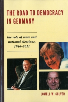The Road to Democracy in Germany : The Role of State and National Elections, 1946-2011, Paperback / softback Book