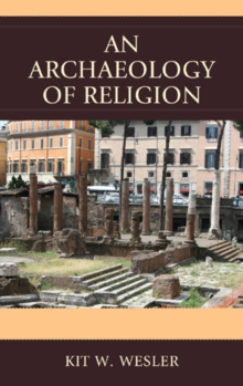 An Archaeology of Religion, Hardback Book