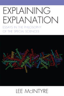 Explaining Explanation : Essays in the Philosophy of the Special Sciences, Paperback / softback Book