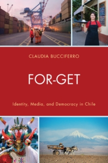 For-get : Identity, Media, and Democracy in Chile, Paperback Book
